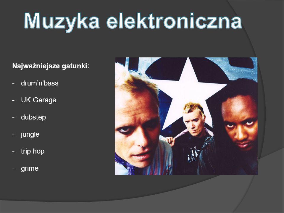 Muzyka elektroniczna Najważniejsze gatunki: drum'n'bass UK Garage