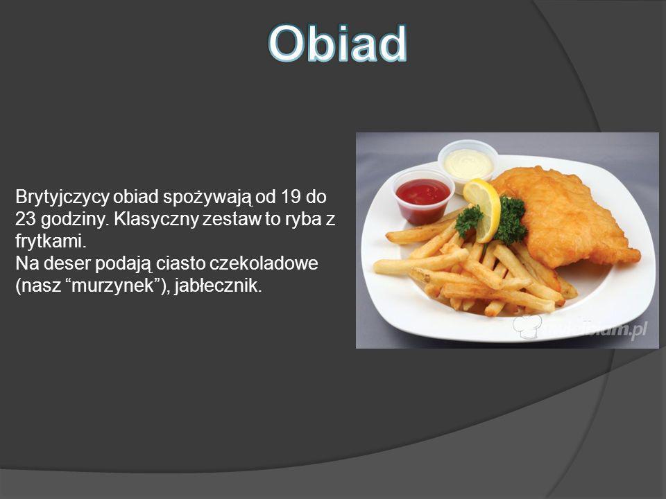 Obiad Brytyjczycy obiad spożywają od 19 do 23 godziny. Klasyczny zestaw to ryba z frytkami.