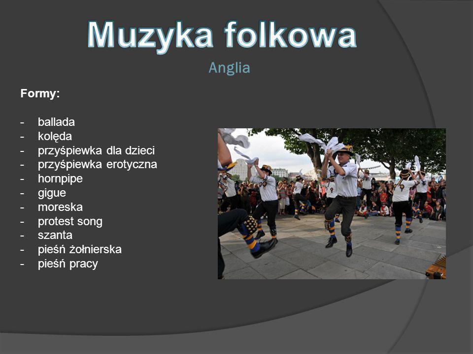 Muzyka folkowa Anglia Formy: ballada kolęda przyśpiewka dla dzieci
