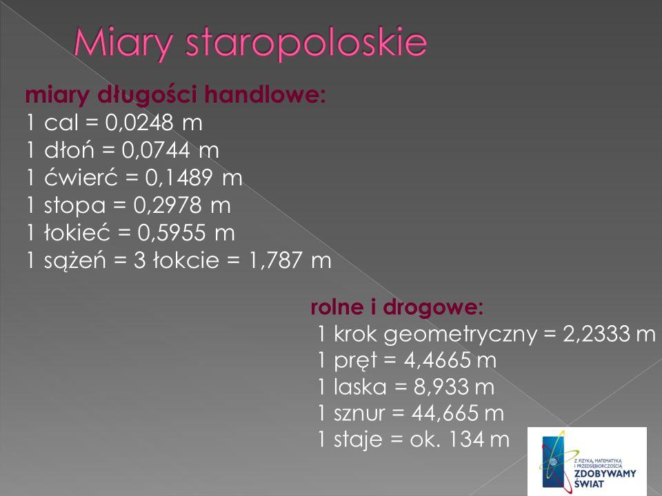 Miary staropoloskie miary długości handlowe: 1 cal = 0,0248 m