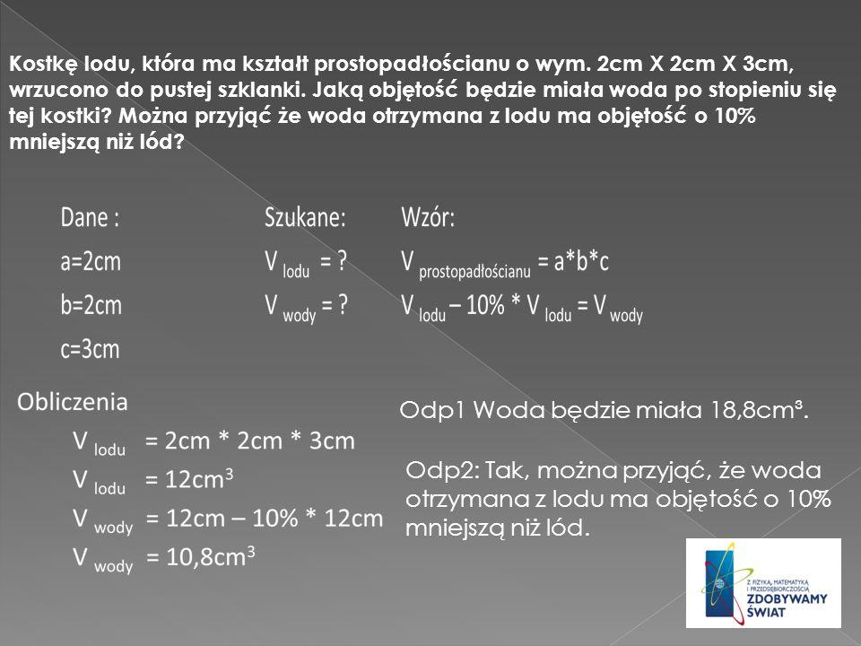 Odp1 Woda będzie miała 18,8cm³.
