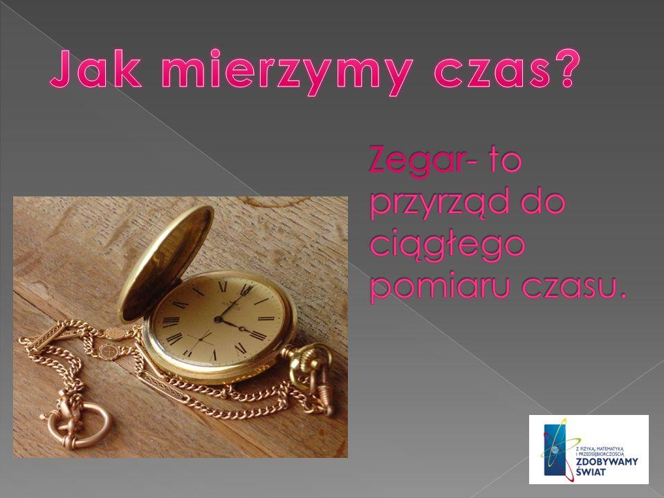 Zegar- to przyrząd do ciągłego pomiaru czasu.