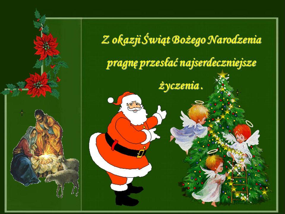 Z okazji Świąt Bożego Narodzenia pragnę przesłać najserdeczniejsze