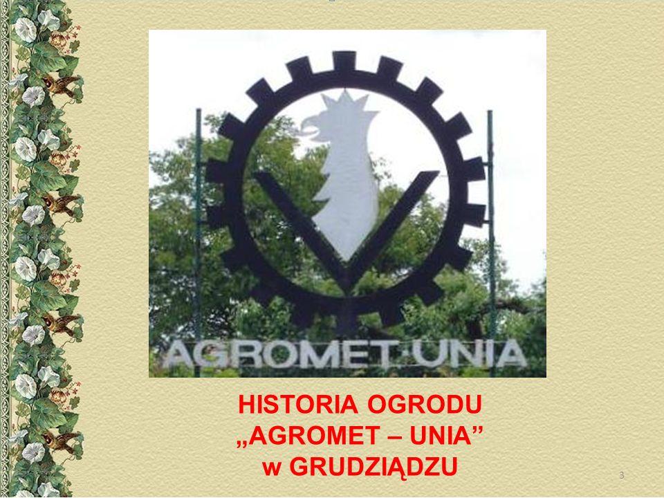 "HISTORIA OGRODU ""AGROMET – UNIA w GRUDZIĄDZU"