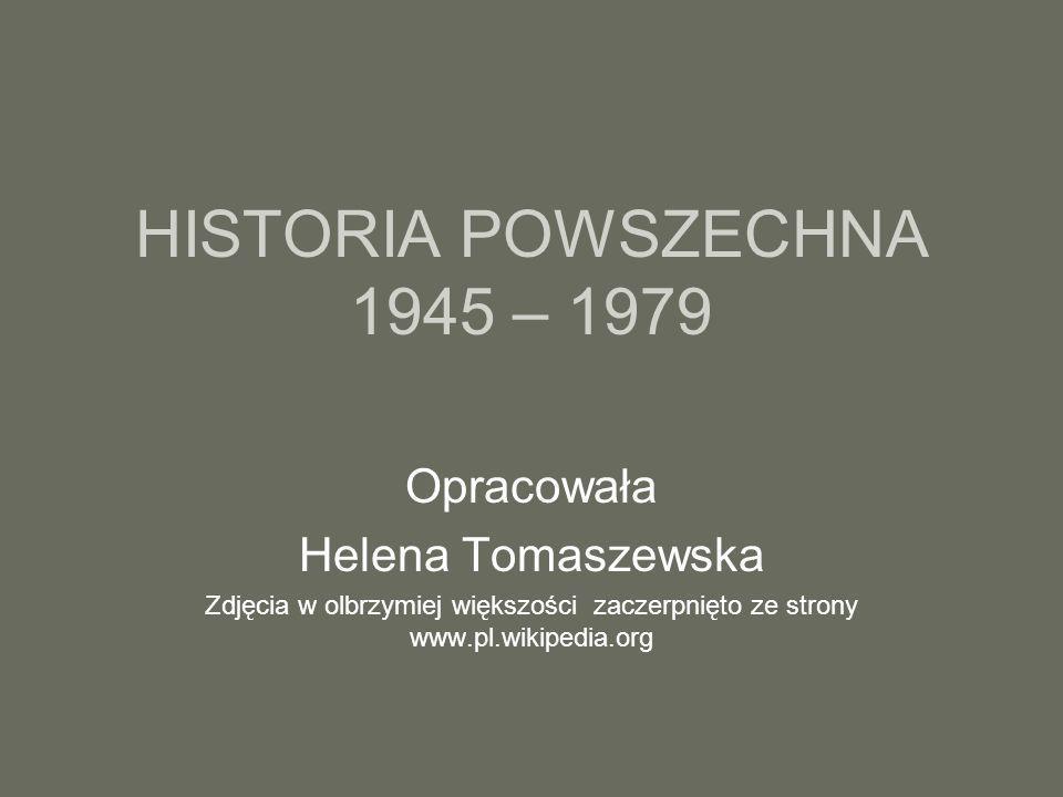 HISTORIA POWSZECHNA 1945 – 1979 Opracowała Helena Tomaszewska