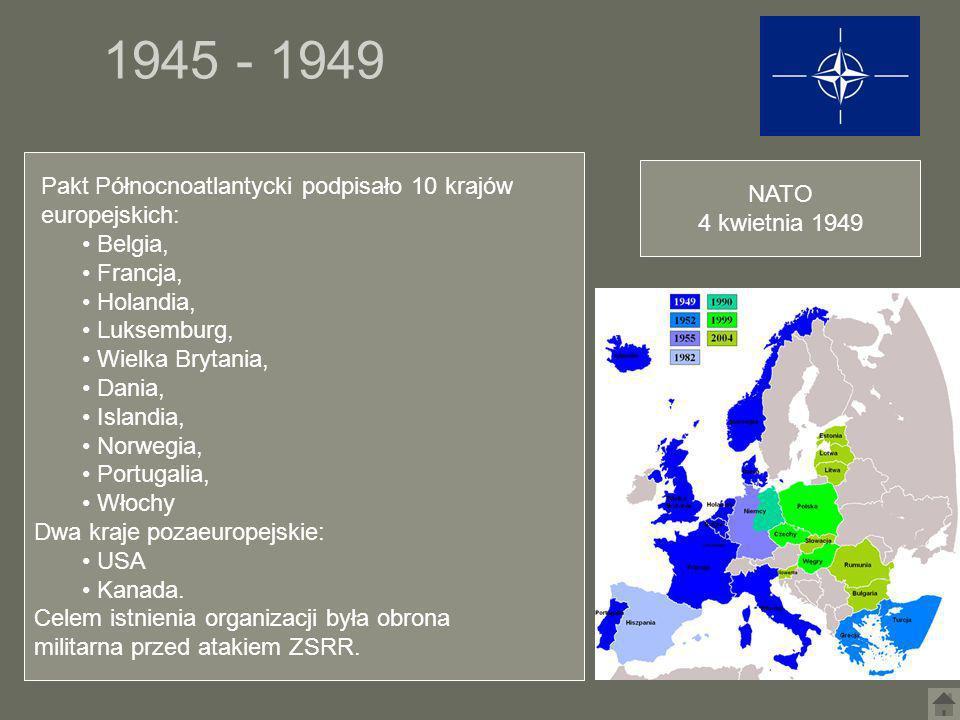 1945 - 1949 Pakt Północnoatlantycki podpisało 10 krajów NATO
