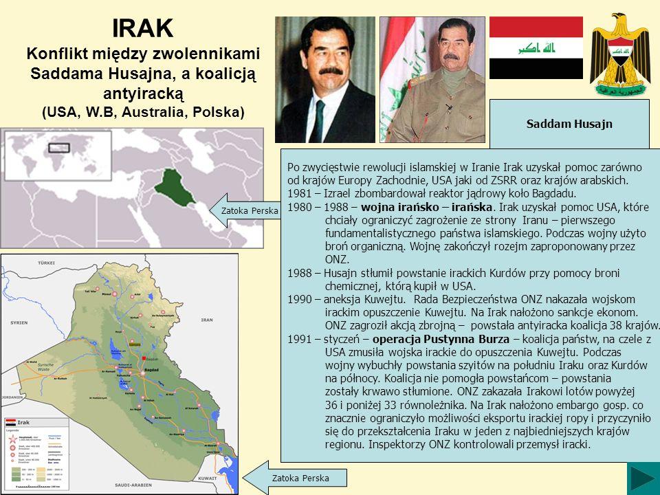 IRAK Konflikt między zwolennikami Saddama Husajna, a koalicją antyiracką (USA, W.B, Australia, Polska)