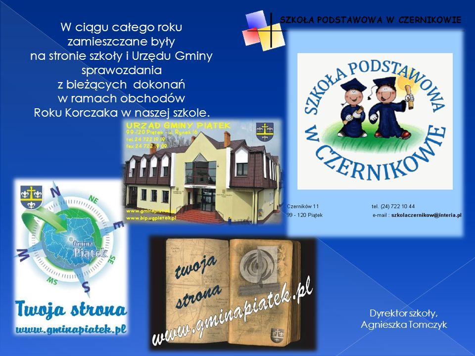 W ciągu całego roku zamieszczane były na stronie szkoły i Urzędu Gminy sprawozdania z bieżących dokonań w ramach obchodów Roku Korczaka w naszej szkole.