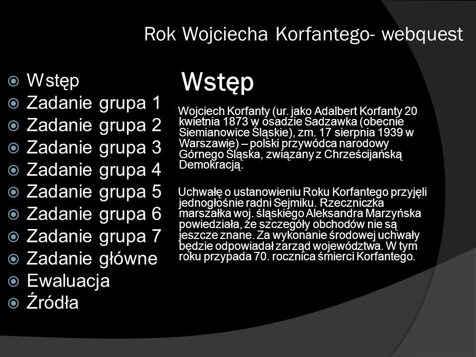 Wstęp Rok Wojciecha Korfantego- webquest Wstęp Zadanie grupa 1