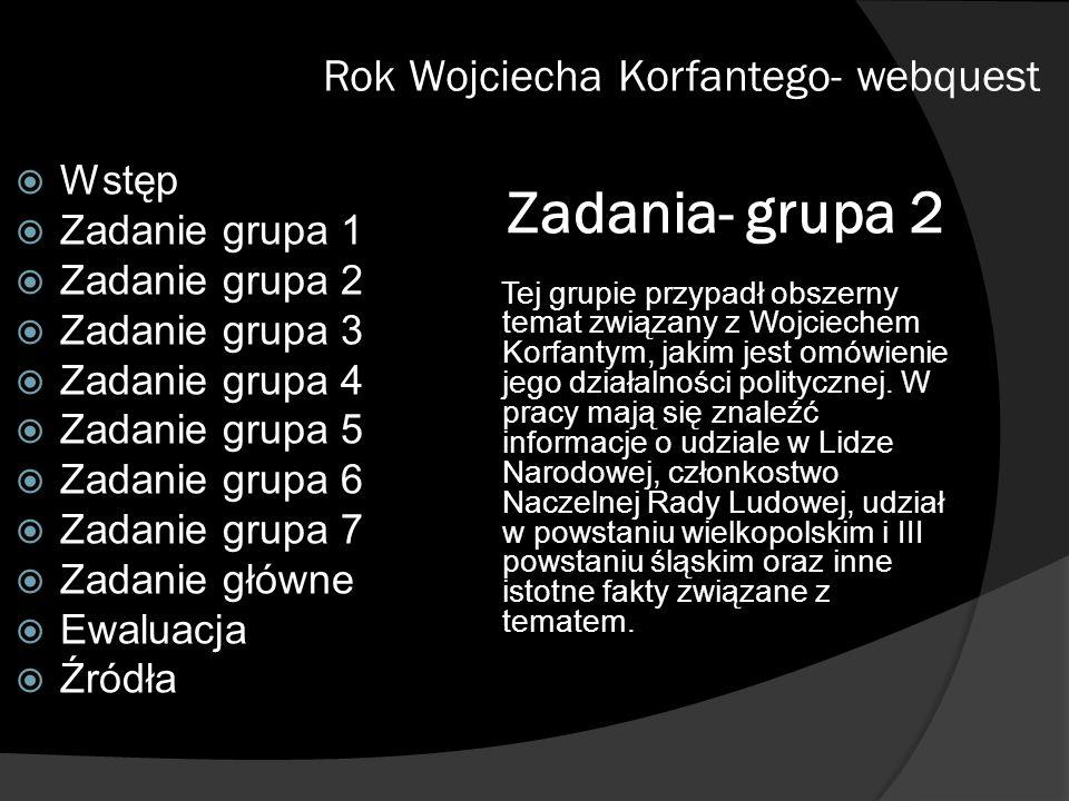 Zadania- grupa 2 Rok Wojciecha Korfantego- webquest Wstęp