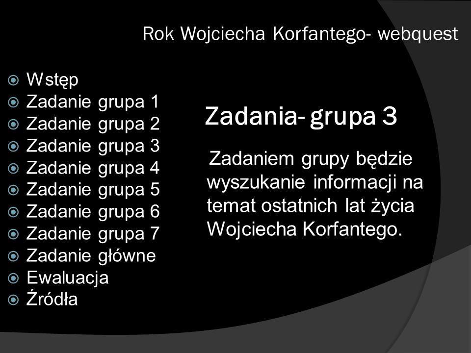Zadania- grupa 3 Rok Wojciecha Korfantego- webquest