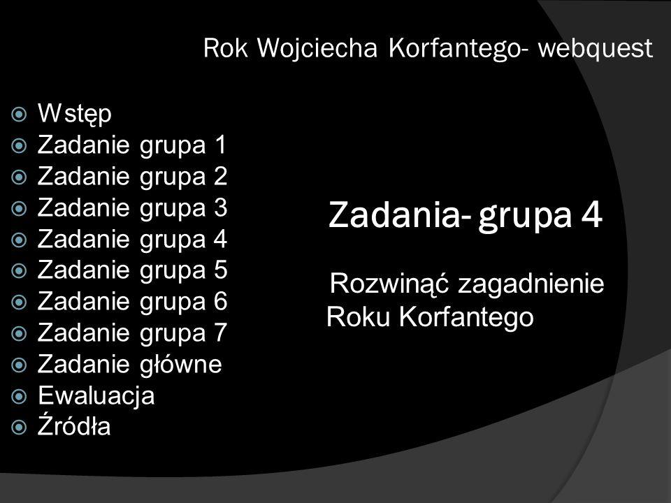 Zadania- grupa 4 Rok Wojciecha Korfantego- webquest