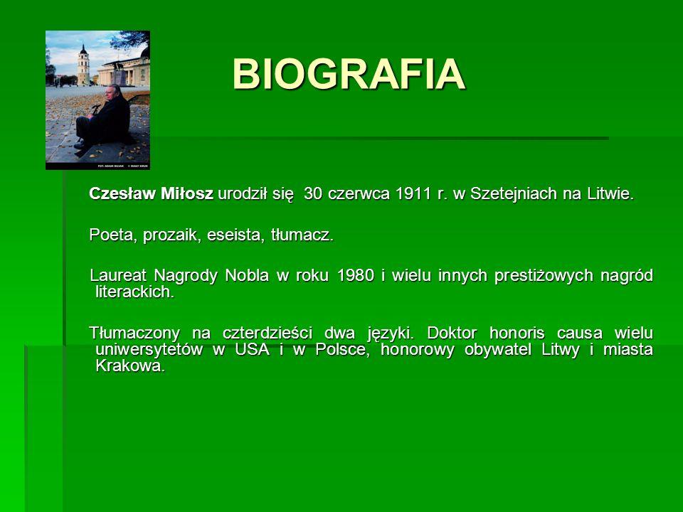 BIOGRAFIA Czesław Miłosz urodził się 30 czerwca 1911 r. w Szetejniach na Litwie. Poeta, prozaik, eseista, tłumacz.