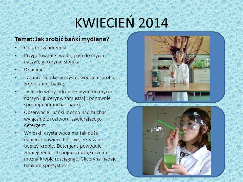 KWIECIEŃ 2014 Temat: Jak zrobić bańki mydlane Opis doświadczenia
