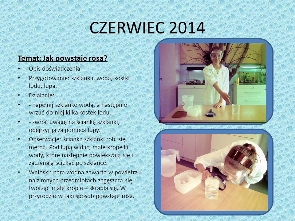 CZERWIEC 2014 Temat: Jak powstaje rosa Opis doświadczenia