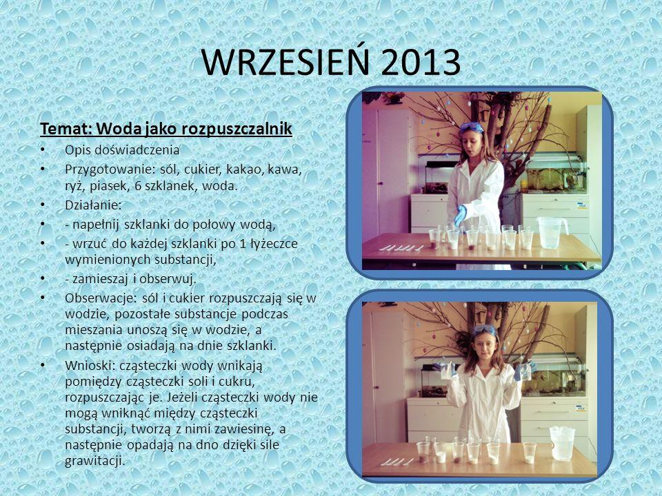 WRZESIEŃ 2013 Temat: Woda jako rozpuszczalnik Opis doświadczenia