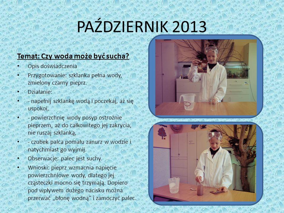 PAŹDZIERNIK 2013 Temat: Czy woda może być sucha Opis doświadczenia