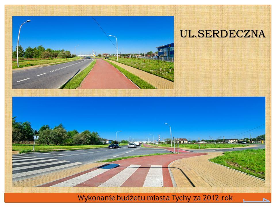 UL.SERDECZNA Wykonanie budżetu miasta Tychy za 2012 rok