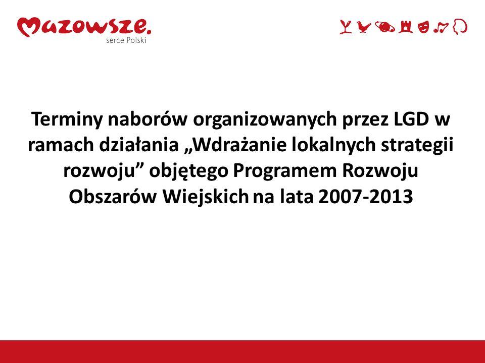 """Terminy naborów organizowanych przez LGD w ramach działania """"Wdrażanie lokalnych strategii rozwoju objętego Programem Rozwoju Obszarów Wiejskich na lata 2007-2013"""