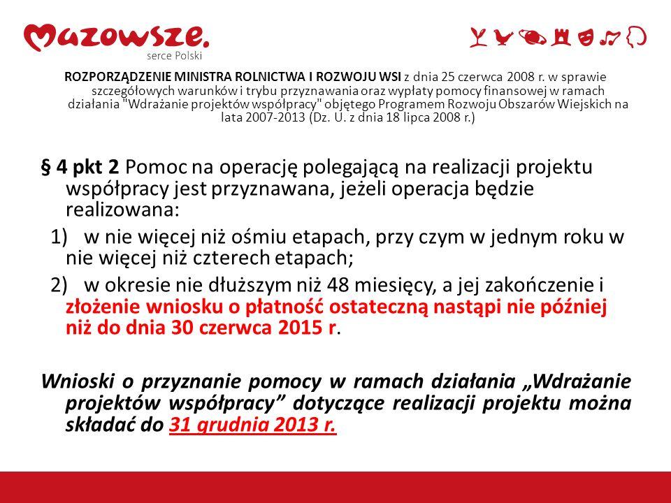 ROZPORZĄDZENIE MINISTRA ROLNICTWA I ROZWOJU WSI z dnia 25 czerwca 2008 r. w sprawie szczegółowych warunków i trybu przyznawania oraz wypłaty pomocy finansowej w ramach działania Wdrażanie projektów współpracy objętego Programem Rozwoju Obszarów Wiejskich na lata 2007-2013 (Dz. U. z dnia 18 lipca 2008 r.)