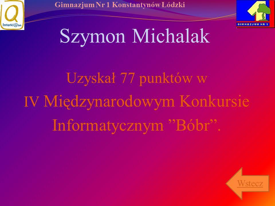 Szymon Michalak Informatycznym Bóbr . Uzyskał 77 punktów w