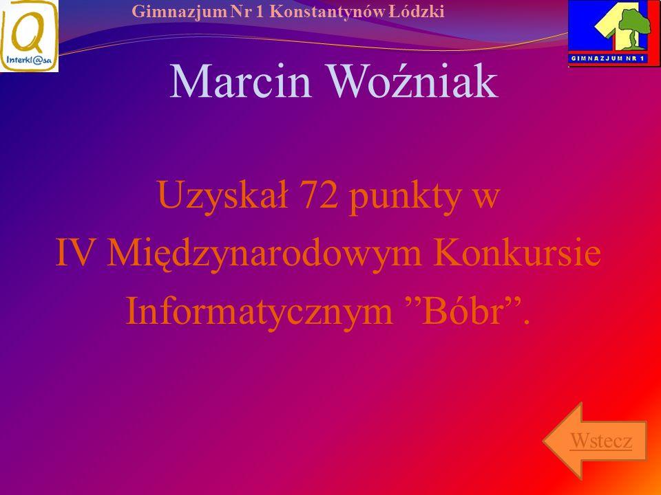 Marcin Woźniak Uzyskał 72 punkty w IV Międzynarodowym Konkursie Informatycznym Bóbr . Wstecz