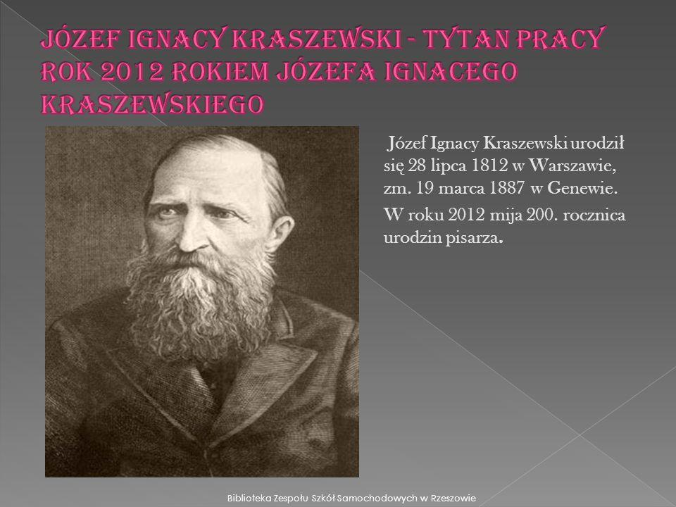 JÓZEF IGNACY KRASZEWSKI - tytan pracy Rok 2012 rokiem Józefa Ignacego Kraszewskiego