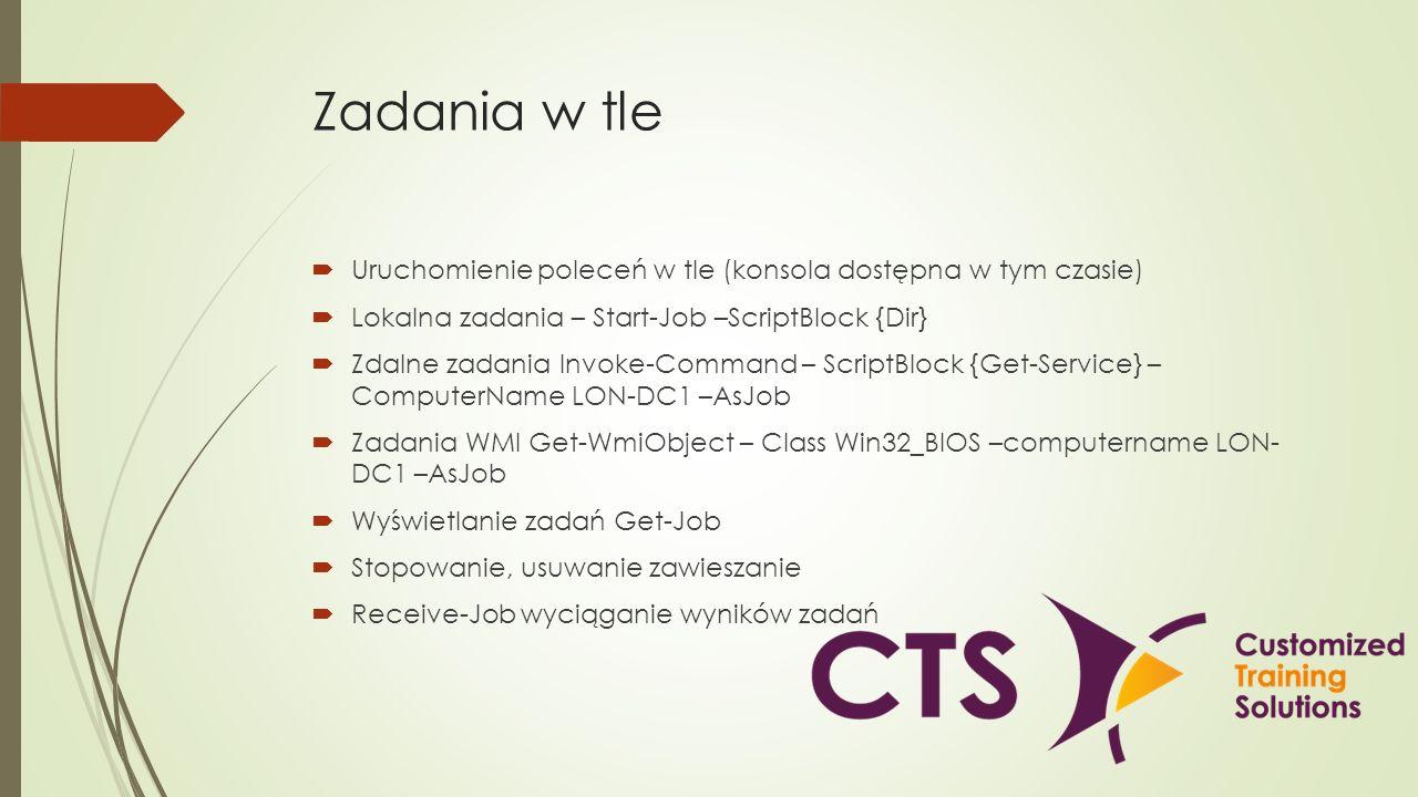 Zadania w tle Uruchomienie poleceń w tle (konsola dostępna w tym czasie) Lokalna zadania – Start-Job –ScriptBlock {Dir}