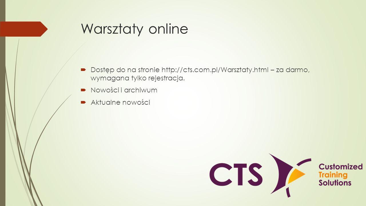 Warsztaty online Dostęp do na stronie http://cts.com.pl/Warsztaty.html – za darmo, wymagana tylko rejestracja.