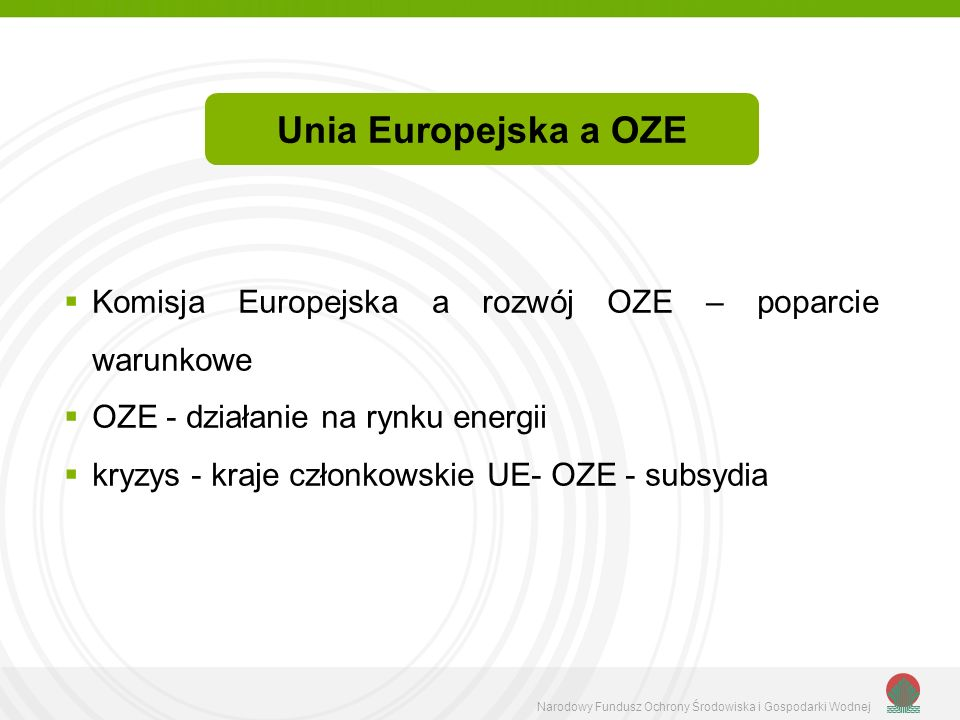 Unia Europejska a OZE Komisja Europejska a rozwój OZE – poparcie warunkowe. OZE - działanie na rynku energii.