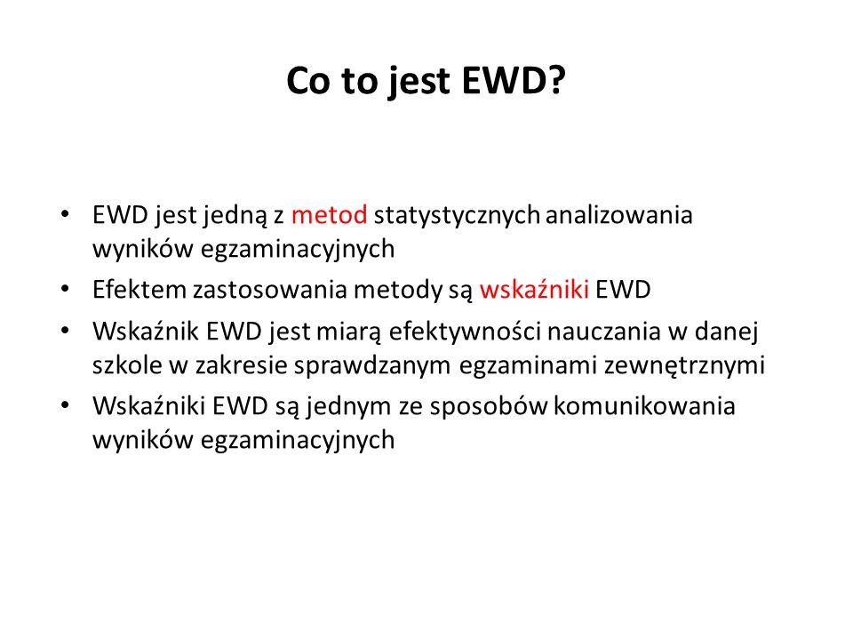 Co to jest EWD EWD jest jedną z metod statystycznych analizowania wyników egzaminacyjnych. Efektem zastosowania metody są wskaźniki EWD.