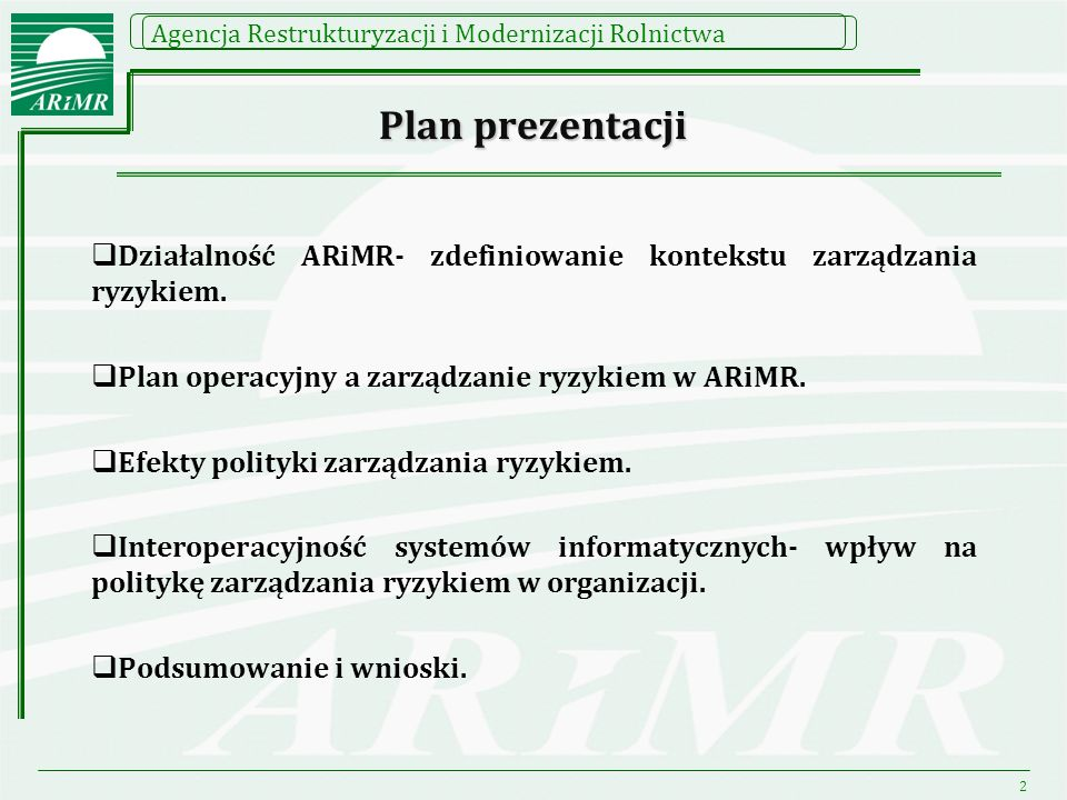 Plan prezentacji Działalność ARiMR- zdefiniowanie kontekstu zarządzania ryzykiem. Plan operacyjny a zarządzanie ryzykiem w ARiMR.