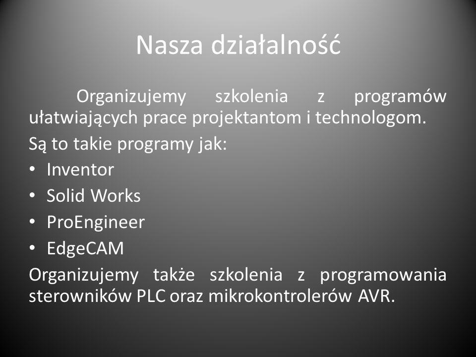 Nasza działalność Organizujemy szkolenia z programów ułatwiających prace projektantom i technologom.