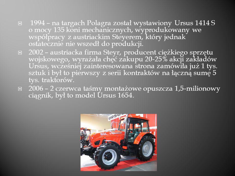 1994 – na targach Polagra został wystawiony Ursus 1414 S o mocy 135 koni mechanicznych, wyprodukowany we współpracy z austriackim Steyerem, który jednak ostatecznie nie wszedł do produkcji.