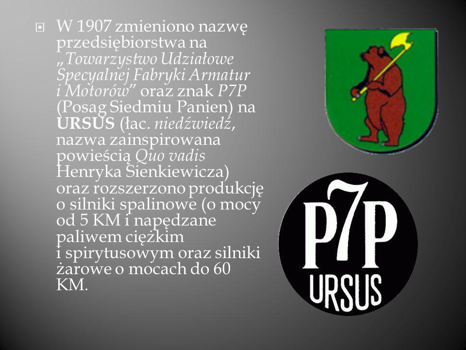 """W 1907 zmieniono nazwę przedsiębiorstwa na """"Towarzystwo Udziałowe Specyalnej Fabryki Armatur i Motorów oraz znak P7P (Posag Siedmiu Panien) na URSUS (łac."""