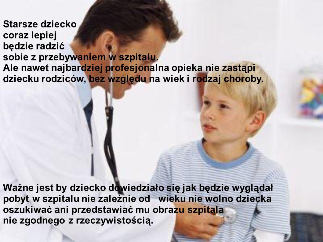 Starsze dziecko coraz lepiej. będzie radzić. sobie z przebywaniem w szpitalu. Ale nawet najbardziej profesjonalna opieka nie zastąpi.