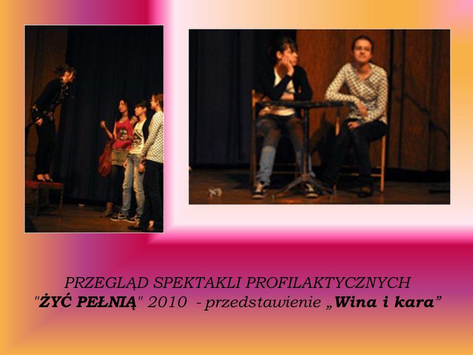 """PRZEGLĄD SPEKTAKLI PROFILAKTYCZNYCH ŻYĆ PEŁNIĄ 2010 - przedstawienie """"Wina i kara"""