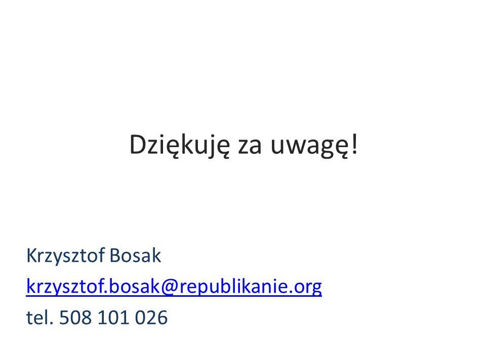 Dziękuję za uwagę! Krzysztof Bosak krzysztof.bosak@republikanie.org tel. 508 101 026