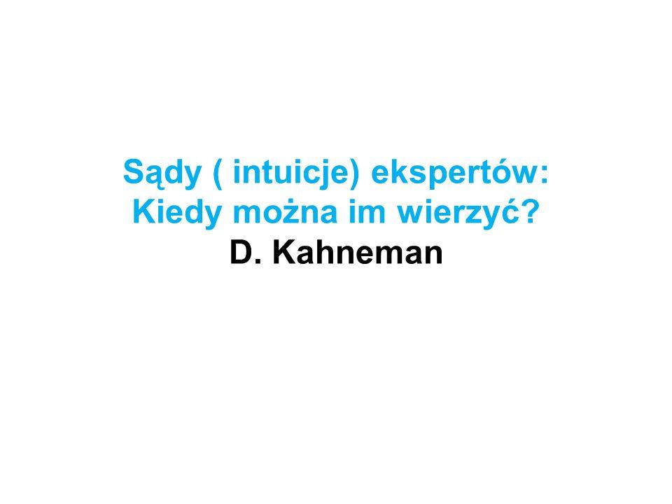 Sądy ( intuicje) ekspertów: Kiedy można im wierzyć D. Kahneman