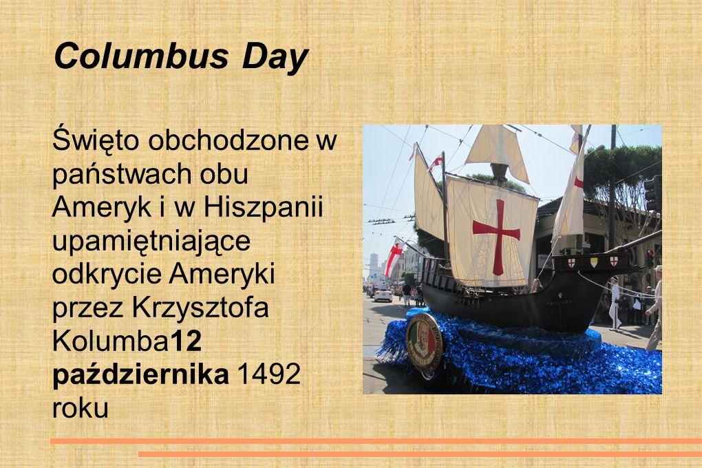 Columbus Day Święto obchodzone w państwach obu Ameryk i w Hiszpanii upamiętniające odkrycie Ameryki przez Krzysztofa Kolumba12 października 1492 roku.