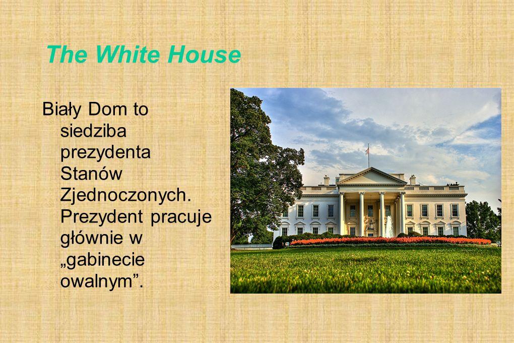 The White House Biały Dom to siedziba prezydenta Stanów Zjednoczonych.