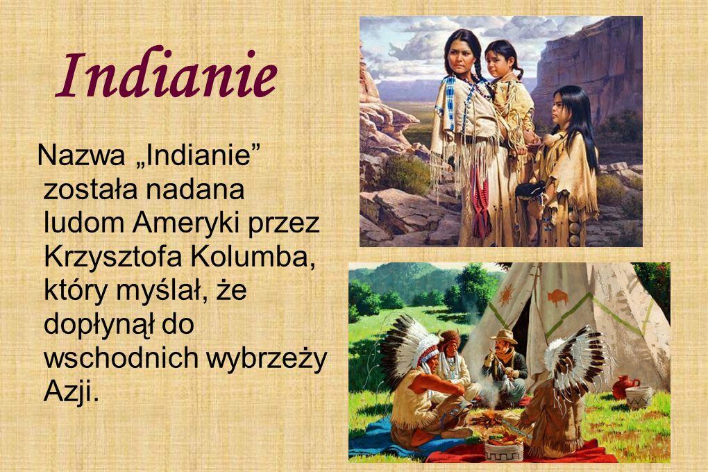 """Indianie Nazwa """"Indianie została nadana ludom Ameryki przez Krzysztofa Kolumba, który myślał, że dopłynął do wschodnich wybrzeży Azji."""
