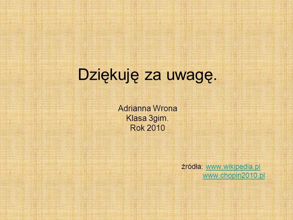 Dziękuję za uwagę. Adrianna Wrona Klasa 3gim. Rok 2010. źródła: www