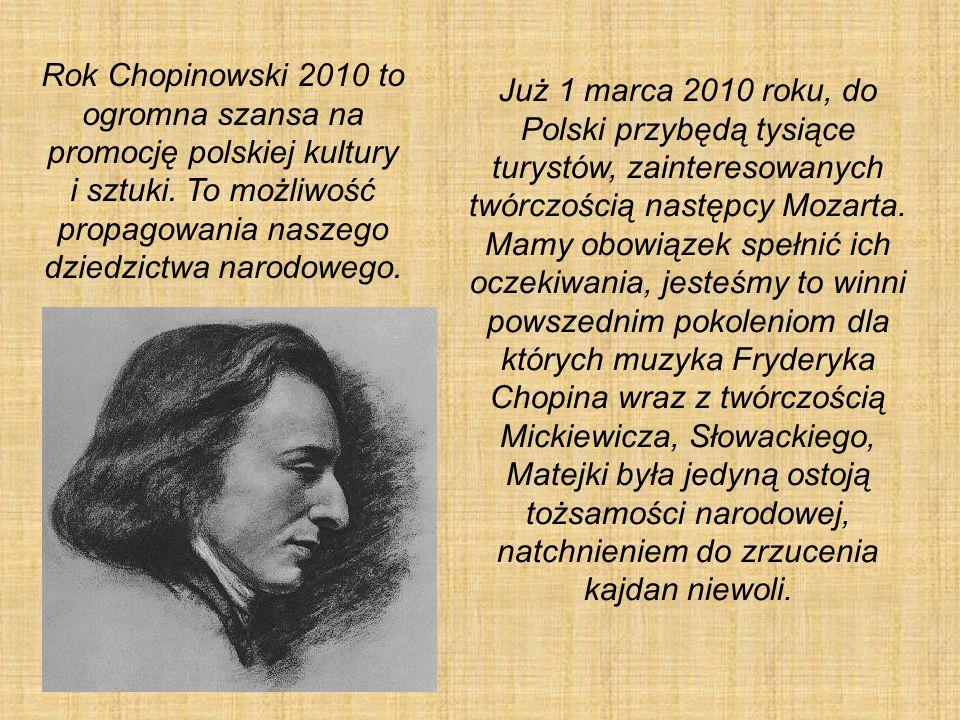 Rok Chopinowski 2010 to ogromna szansa na promocję polskiej kultury i sztuki. To możliwość propagowania naszego dziedzictwa narodowego.