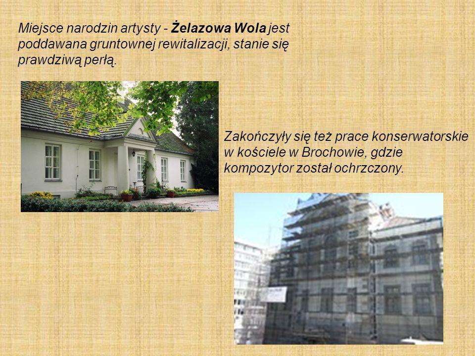 Miejsce narodzin artysty - Żelazowa Wola jest poddawana gruntownej rewitalizacji, stanie się prawdziwą perłą.