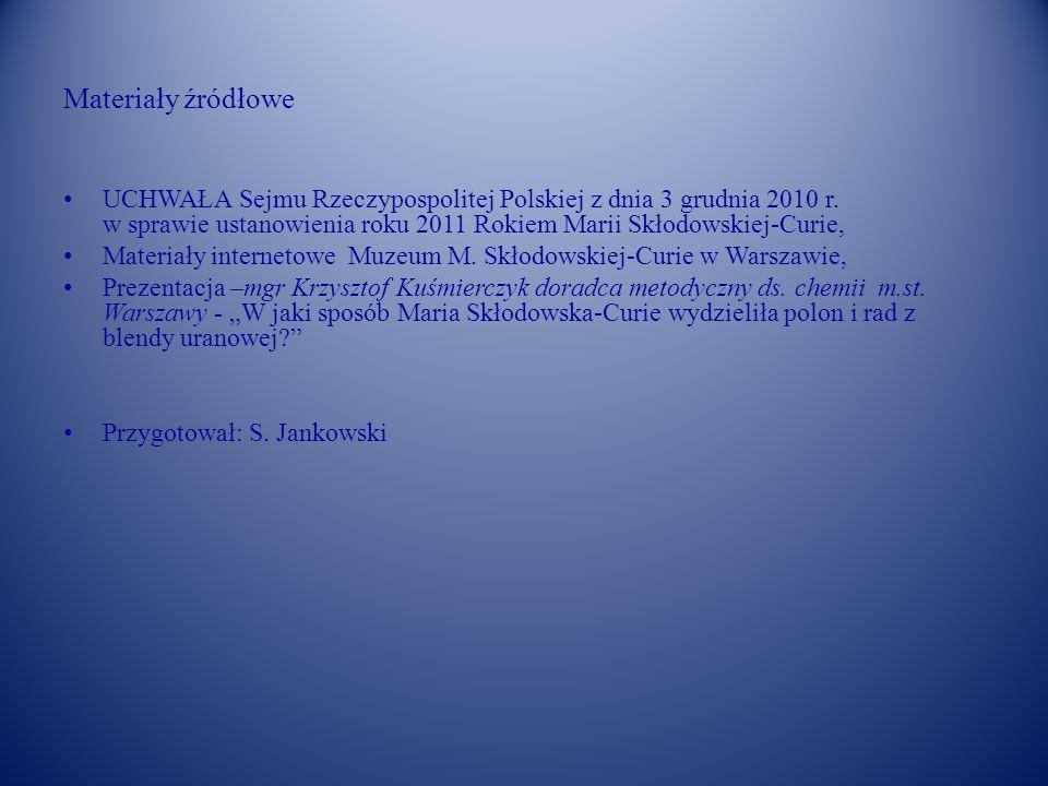 Materiały źródłowe UCHWAŁA Sejmu Rzeczypospolitej Polskiej z dnia 3 grudnia 2010 r. w sprawie ustanowienia roku 2011 Rokiem Marii Skłodowskiej-Curie,