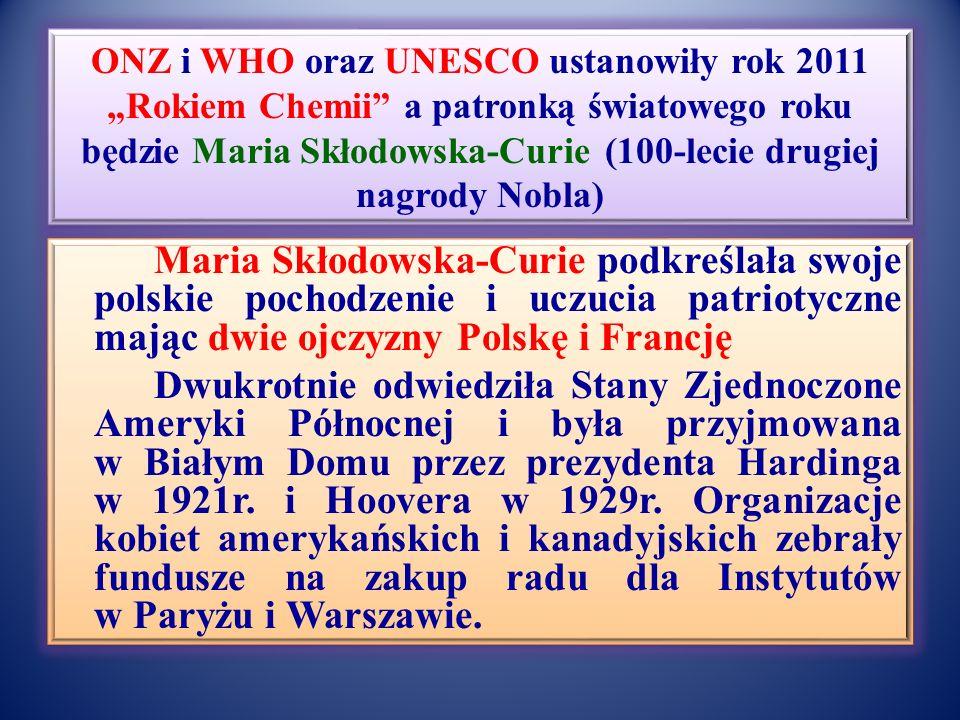 """ONZ i WHO oraz UNESCO ustanowiły rok 2011 """"Rokiem Chemii a patronką światowego roku będzie Maria Skłodowska-Curie (100-lecie drugiej nagrody Nobla)"""