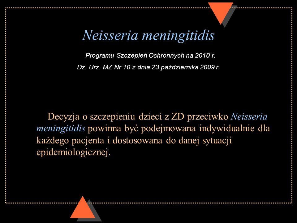 Neisseria meningitidis Programu Szczepień Ochronnych na 2010 r. Dz. Urz. MZ Nr 10 z dnia 23 października 2009 r.