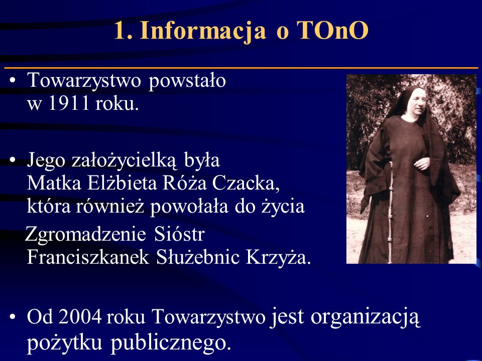 1. Informacja o TOnO Towarzystwo powstało w 1911 roku.