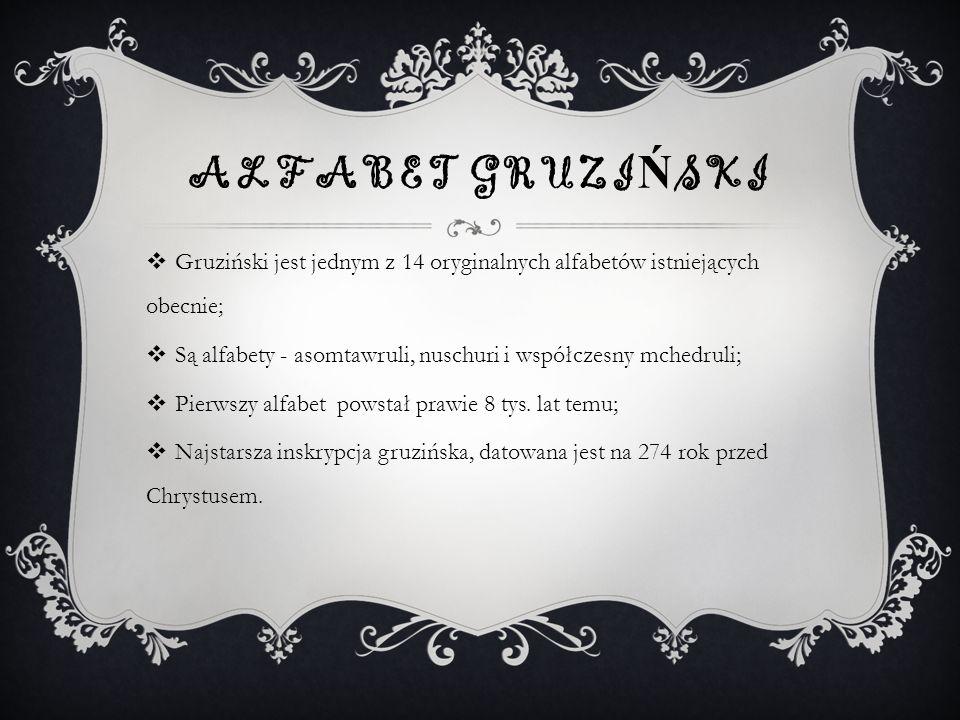 Alfabet GruzińskiGruziński jest jednym z 14 oryginalnych alfabetów istniejących obecnie;
